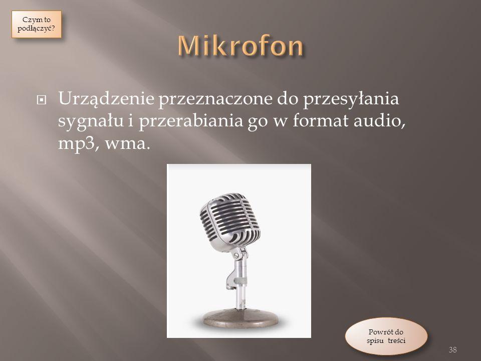 Czym to podłączyć Mikrofon. Urządzenie przeznaczone do przesyłania sygnału i przerabiania go w format audio, mp3, wma.