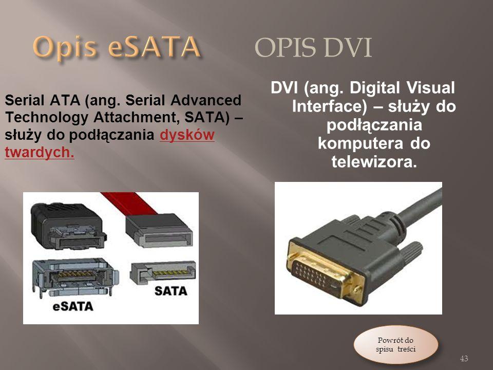 Opis eSATA Opis DVI. DVI (ang. Digital Visual Interface) – służy do podłączania komputera do telewizora.