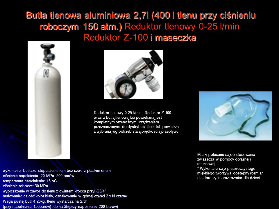 Butla tlenowa aluminiowa 2,7l (400 l tlenu przy ciśnieniu roboczym 150 atm.) Reduktor tlenowy 0-25 l/min Reduktor Z-100 i maseczka