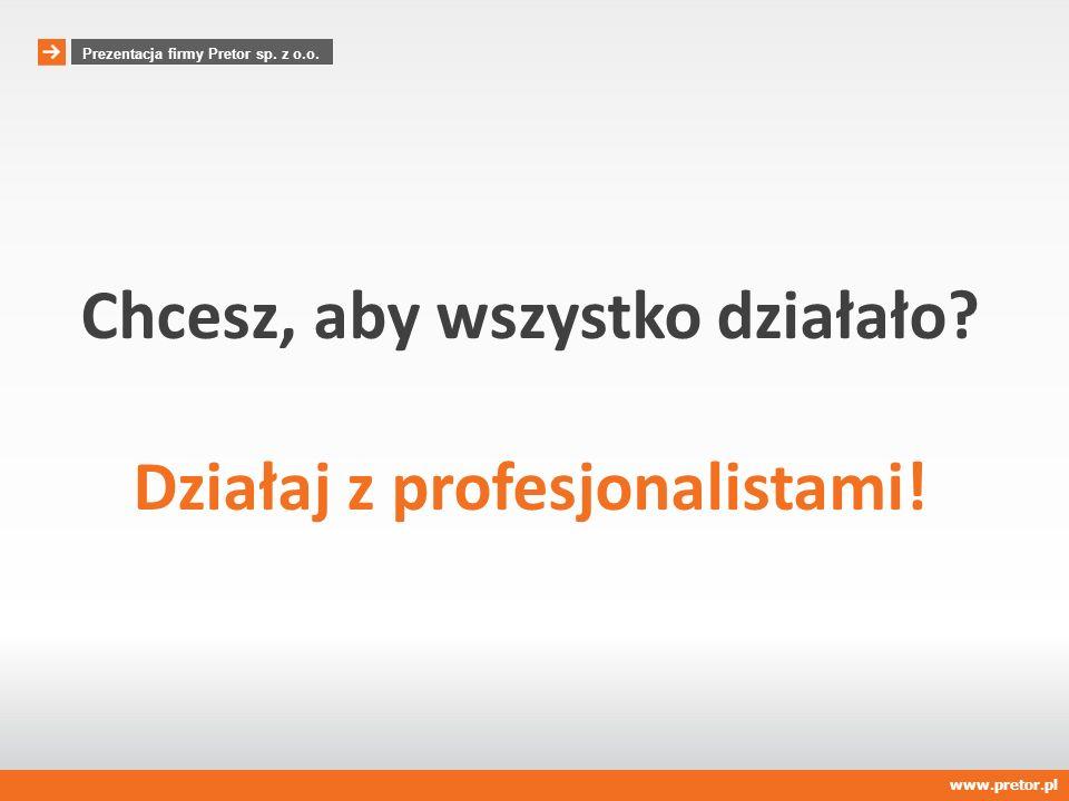Chcesz, aby wszystko działało Działaj z profesjonalistami!