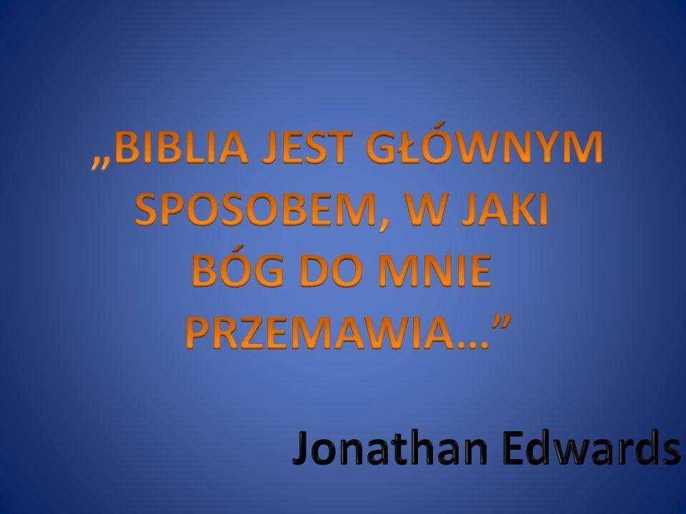 """""""BIBLIA JEST GŁÓWNYM SPOSOBEM, W JAKI BÓG DO MNIE PRZEMAWIA… Jonathan Edwards"""