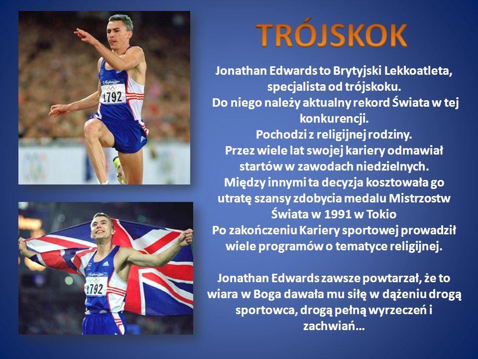 TRÓJSKOK Jonathan Edwards to Brytyjski Lekkoatleta, specjalista od trójskoku. Do niego należy aktualny rekord Świata w tej konkurencji.