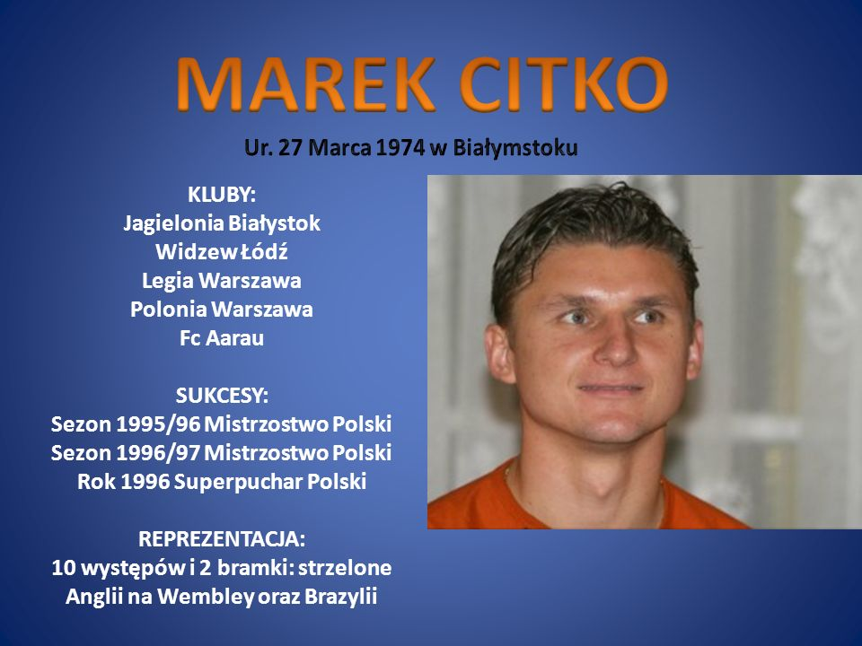 MAREK CITKO Ur. 27 Marca 1974 w Białymstoku KLUBY: