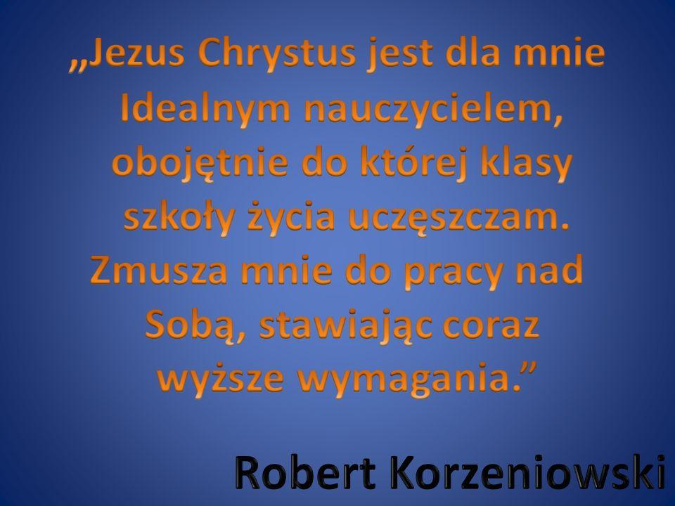 """""""Jezus Chrystus jest dla mnie Robert Korzeniowski"""