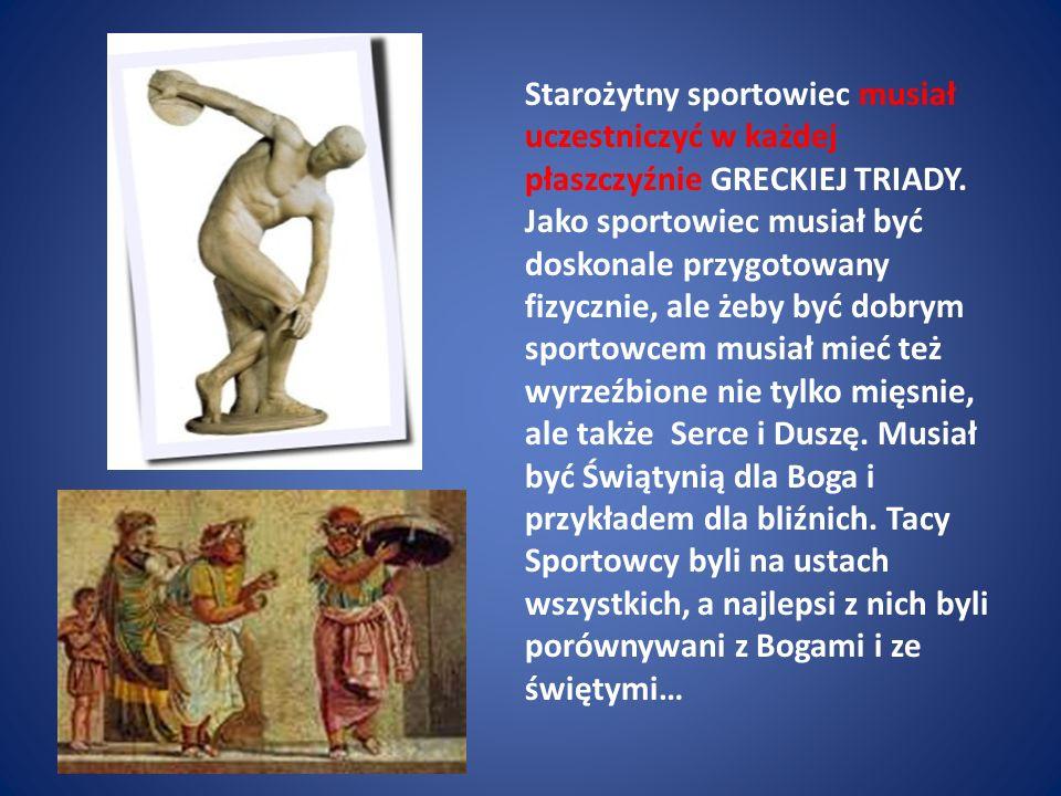 Starożytny sportowiec musiał uczestniczyć w każdej płaszczyźnie GRECKIEJ TRIADY.