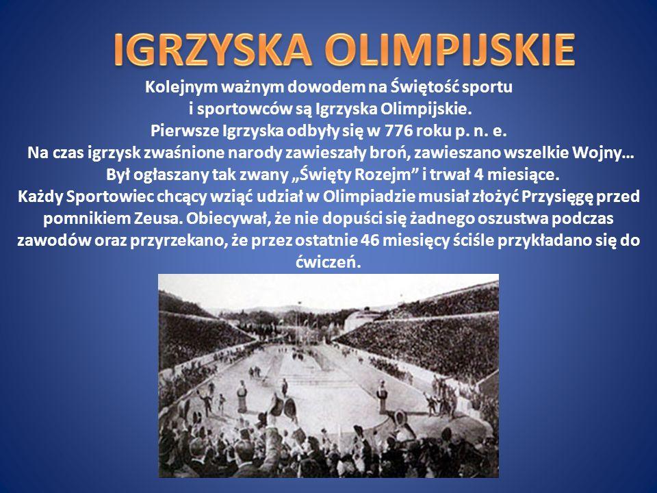 IGRZYSKA OLIMPIJSKIE Kolejnym ważnym dowodem na Świętość sportu i sportowców są Igrzyska Olimpijskie.