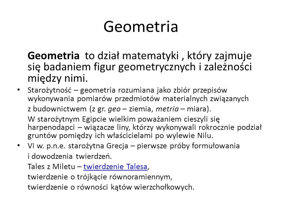 Geometria Geometria to dział matematyki , który zajmuje się badaniem figur geometrycznych i zależności między nimi.