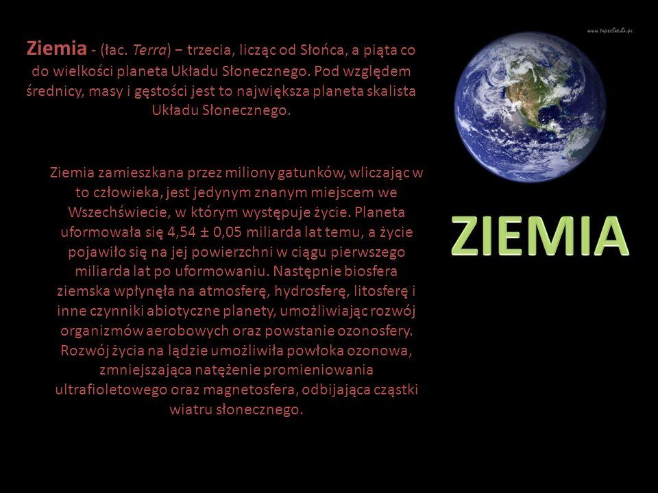Ziemia - (łac. Terra) − trzecia, licząc od Słońca, a piąta co do wielkości planeta Układu Słonecznego. Pod względem średnicy, masy i gęstości jest to największa planeta skalista Układu Słonecznego.