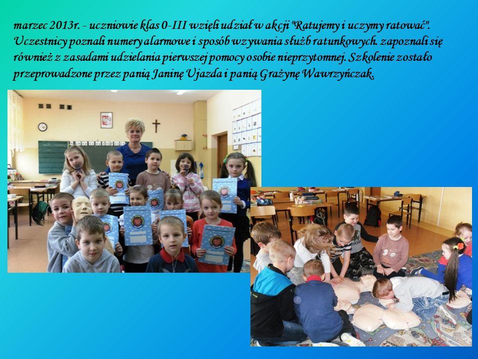marzec 2013r. - uczniowie klas 0-III wzięli udział w akcji Ratujemy i uczymy ratować .