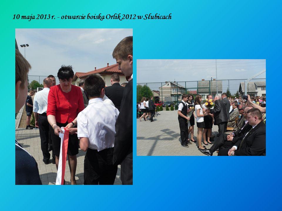 10 maja 2013 r. - otwarcie boiska Orlik 2012 w Słubicach