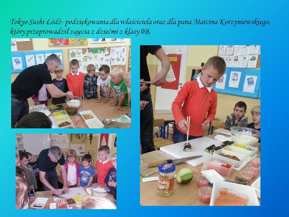 Tokyo Sushi Łódź- podziękowania dla właściciela oraz dla pana Marcina Korzyniewskiego, który przeprowadził zajęcia z dziećmi z klasy 0B.