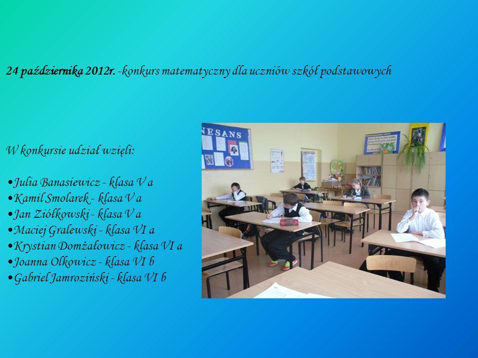 24 października 2012r. -konkurs matematyczny dla uczniów szkół podstawowych W konkursie udział wzięli: