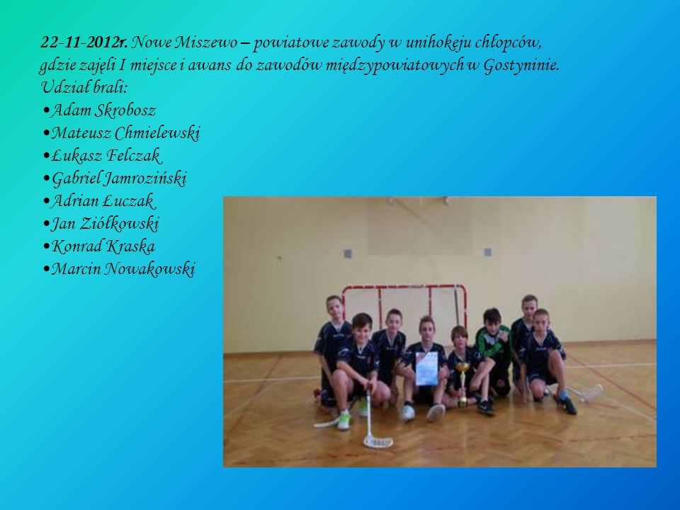 22-11-2012r. Nowe Miszewo – powiatowe zawody w unihokeju chłopców,
