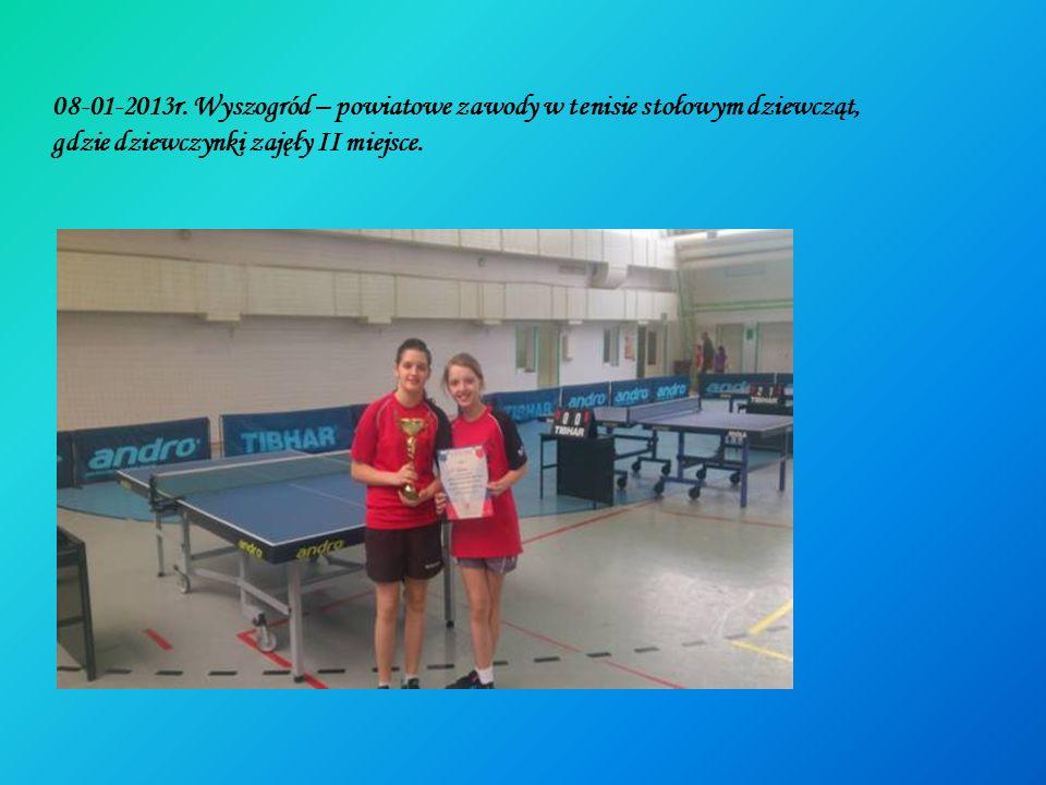 08-01-2013r. Wyszogród – powiatowe zawody w tenisie stołowym dziewcząt,