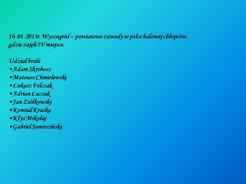 16-01-2013r. Wyszogród – powiatowe zawody w piłce halowej chłopców,