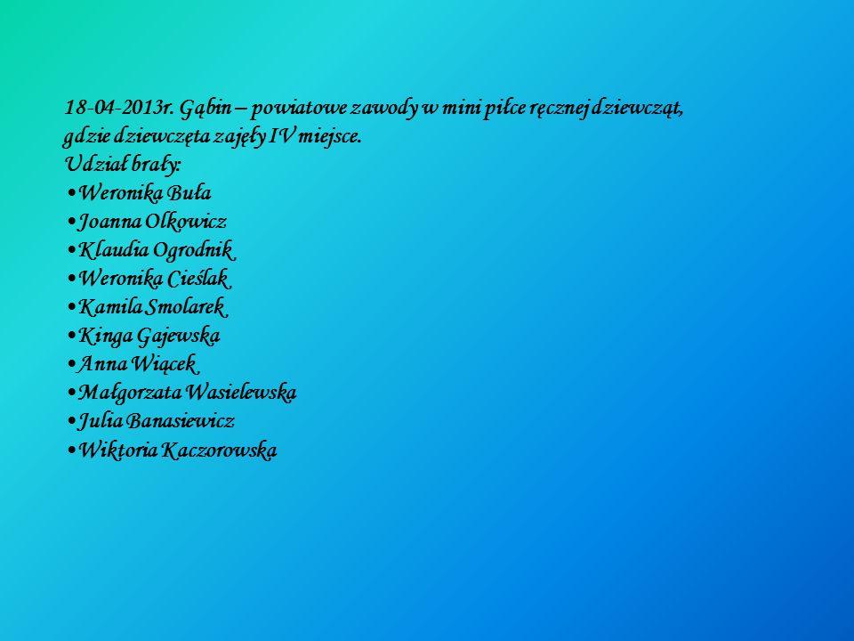 18-04-2013r. Gąbin – powiatowe zawody w mini piłce ręcznej dziewcząt,