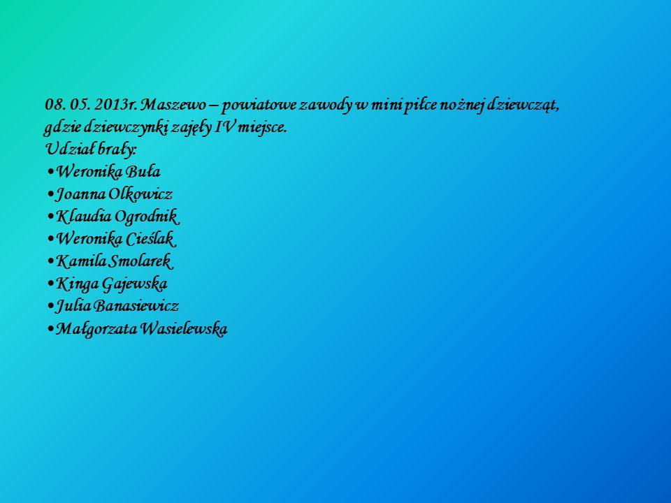 08. 05. 2013r. Maszewo – powiatowe zawody w mini piłce nożnej dziewcząt,