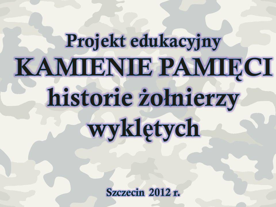 Projekt edukacyjny KAMIENIE PAMIĘCI historie żołnierzy wyklętych