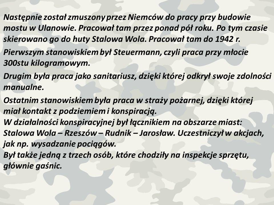 Następnie został zmuszony przez Niemców do pracy przy budowie mostu w Ulanowie.