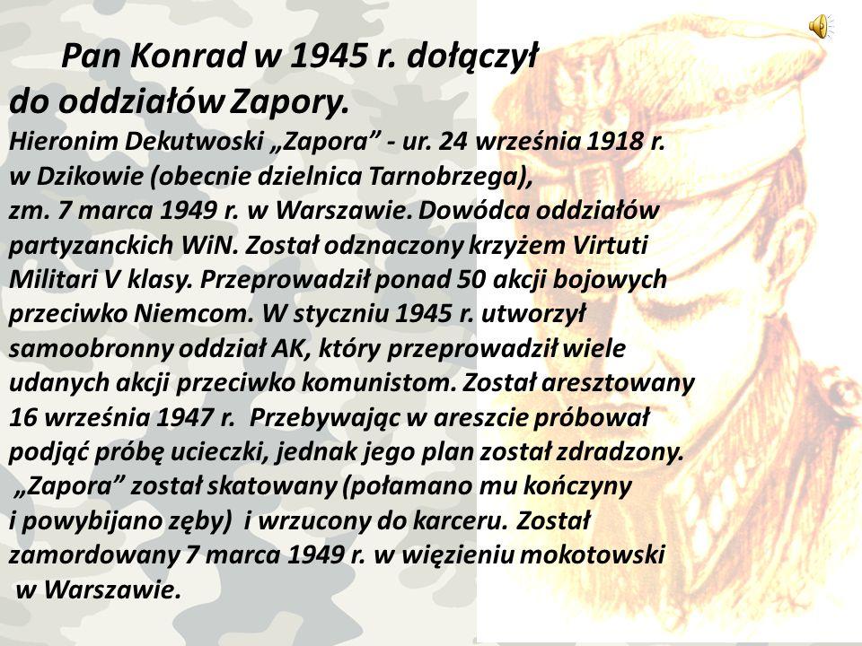 Pan Konrad w 1945 r. dołączył do oddziałów Zapory.