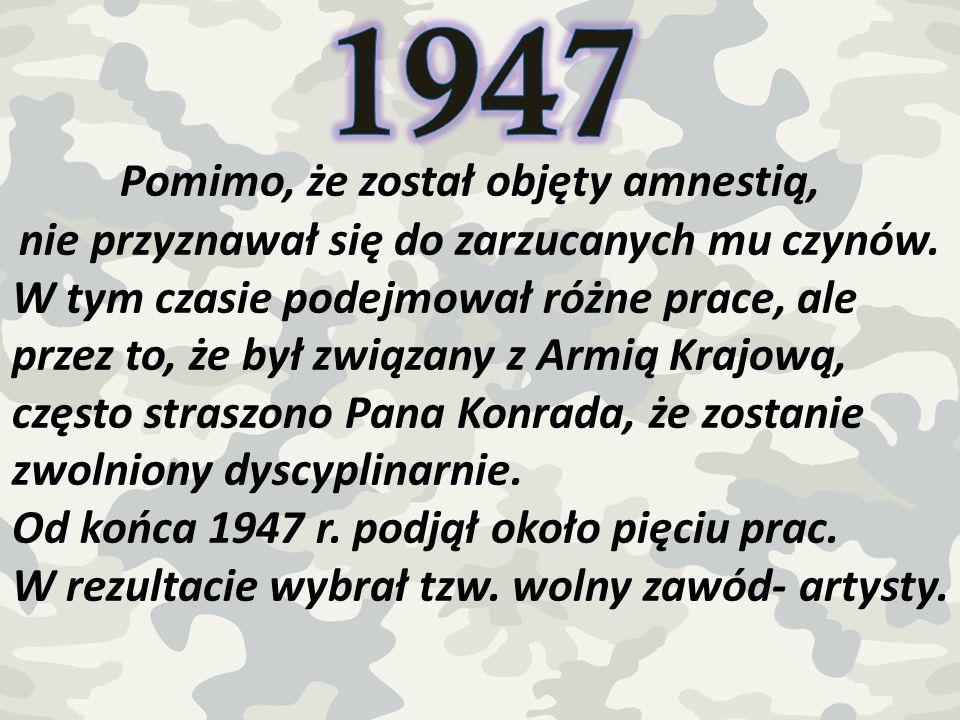 1947 Pomimo, że został objęty amnestią,