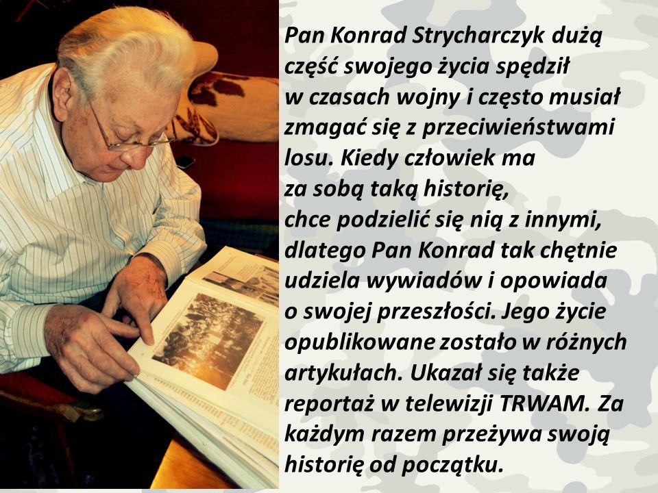 Pan Konrad Strycharczyk dużą część swojego życia spędził