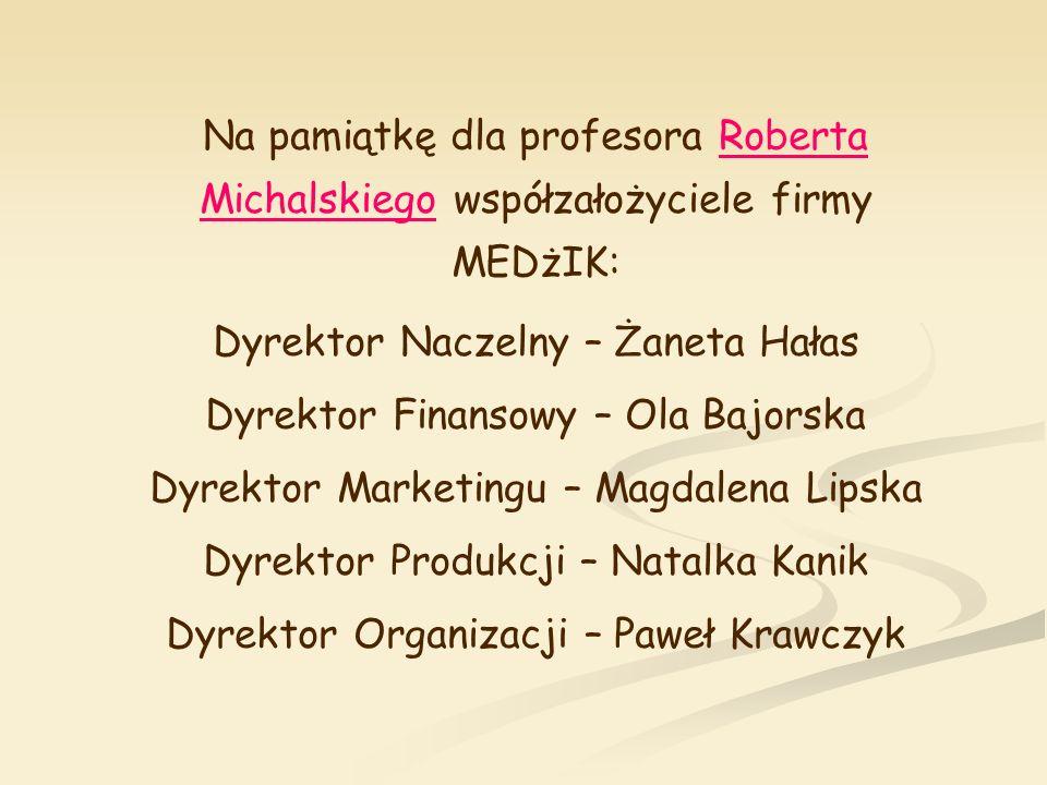 Dyrektor Naczelny – Żaneta Hałas Dyrektor Finansowy – Ola Bajorska