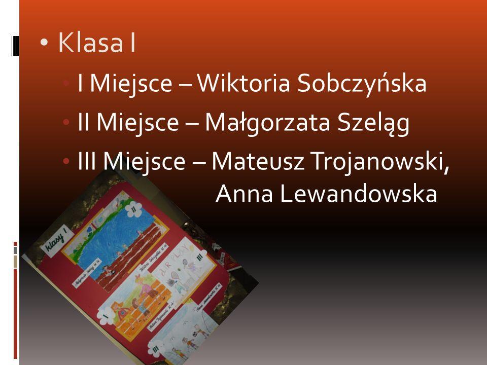 Klasa I I Miejsce – Wiktoria Sobczyńska II Miejsce – Małgorzata Szeląg