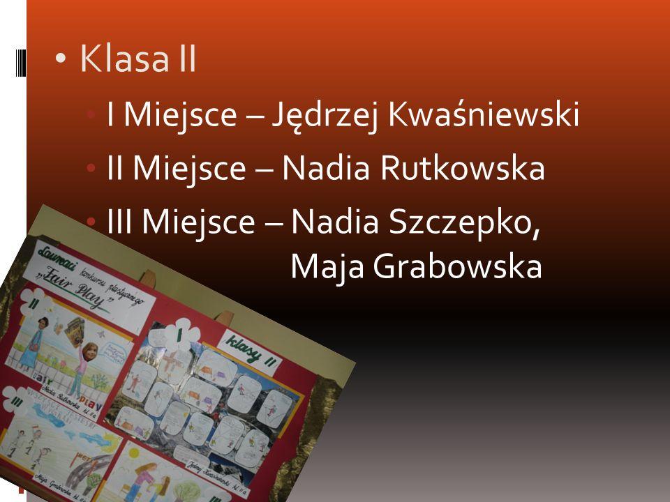 Klasa II I Miejsce – Jędrzej Kwaśniewski II Miejsce – Nadia Rutkowska
