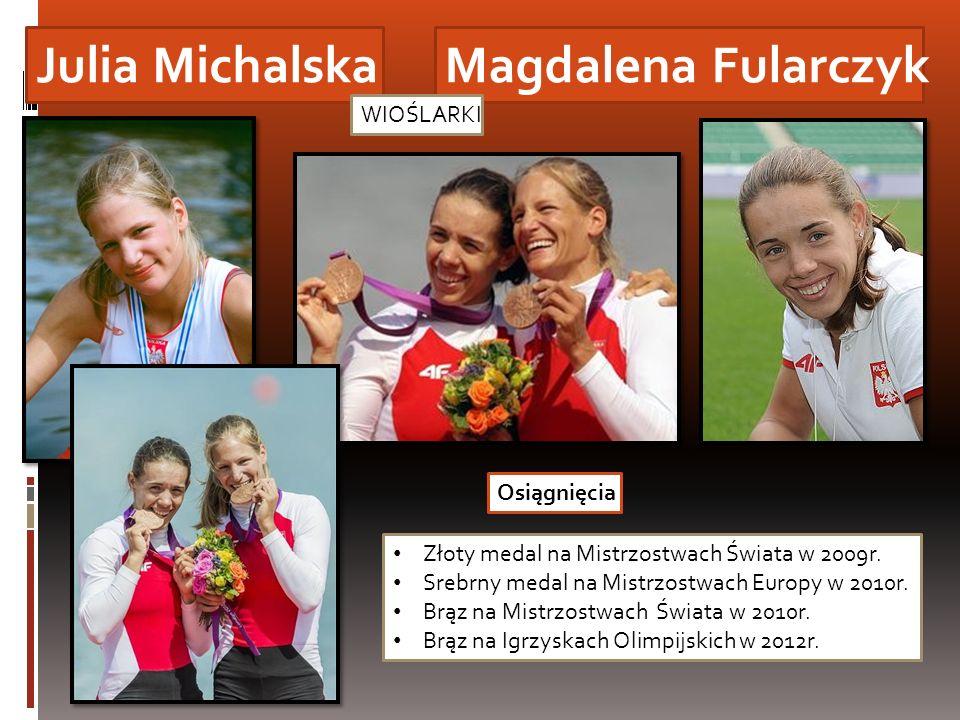 Julia Michalska Magdalena Fularczyk WIOŚLARKI Osiągnięcia
