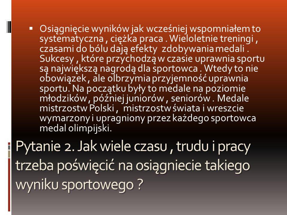Osiągnięcie wyników jak wcześniej wspomniałem to systematyczna , ciężka praca . Wieloletnie treningi , czasami do bólu dają efekty zdobywania medali . Sukcesy , które przychodzą w czasie uprawnia sportu są największą nagrodą dla sportowca . Wtedy to nie obowiązek , ale olbrzymia przyjemność uprawnia sportu. Na początku były to medale na poziomie młodzików , później juniorów , seniorów . Medale mistrzostw Polski , mistrzostw świata i wreszcie wymarzony i upragniony przez każdego sportowca medal olimpijski.