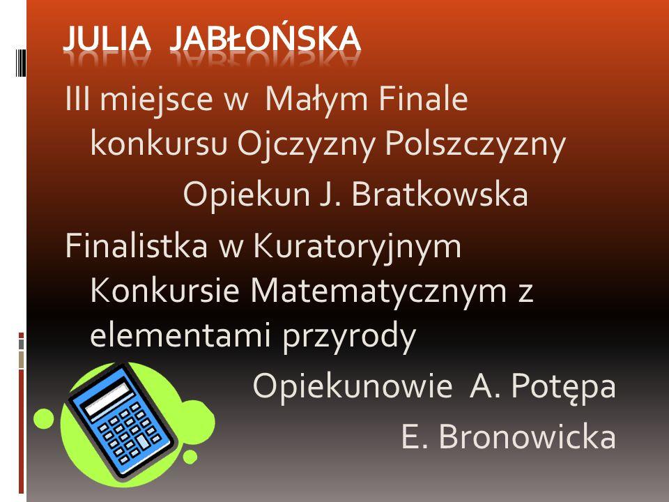 Julia Jabłońska III miejsce w Małym Finale konkursu Ojczyzny Polszczyzny. Opiekun J. Bratkowska.