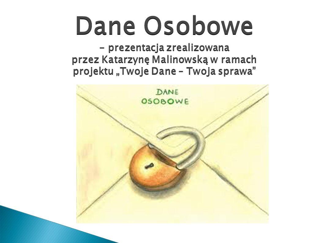 """Dane Osobowe - prezentacja zrealizowana przez Katarzynę Malinowską w ramach projektu """"Twoje Dane – Twoja sprawa"""