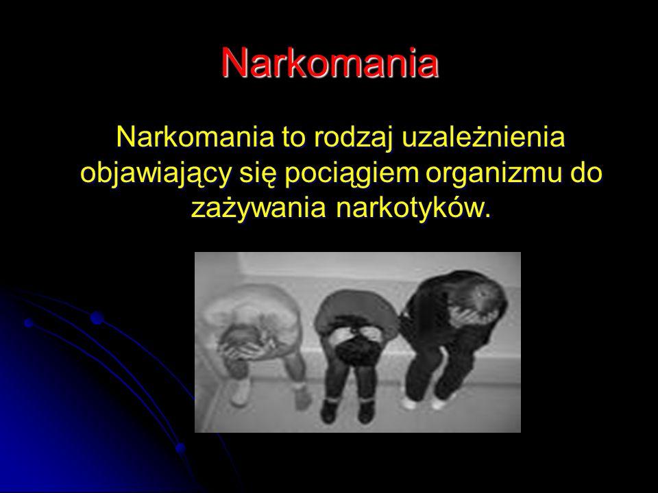 NarkomaniaNarkomania to rodzaj uzależnienia objawiający się pociągiem organizmu do zażywania narkotyków.