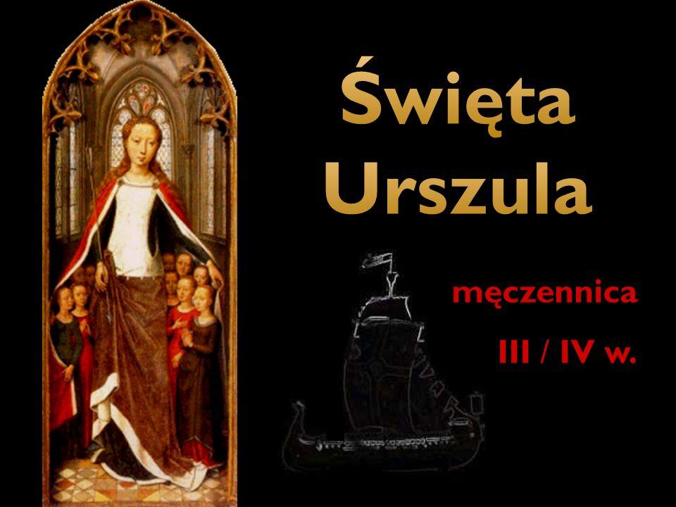 Święta Urszula męczennica III / IV w.
