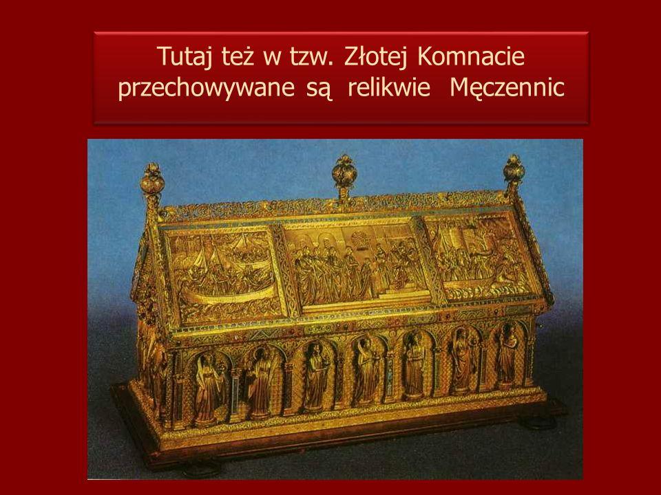 Tutaj też w tzw. Złotej Komnacie przechowywane są relikwie Męczennic