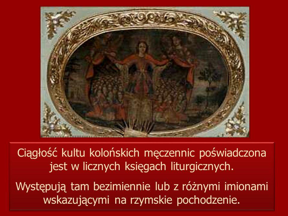 Ciągłość kultu kolońskich męczennic poświadczona jest w licznych księgach liturgicznych.