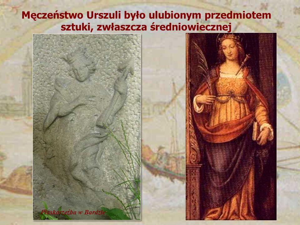 Męczeństwo Urszuli było ulubionym przedmiotem sztuki, zwłaszcza średniowiecznej