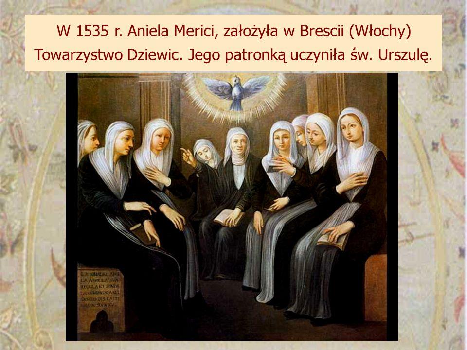 W 1535 r. Aniela Merici, założyła w Brescii (Włochy) Towarzystwo Dziewic.