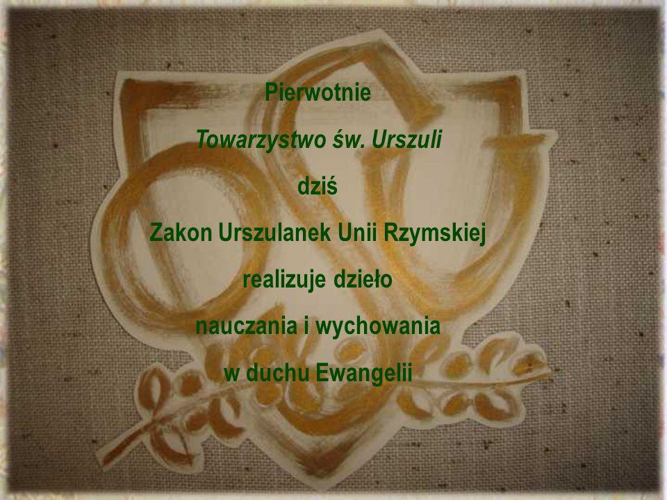 Towarzystwo św. Urszuli dziś Zakon Urszulanek Unii Rzymskiej
