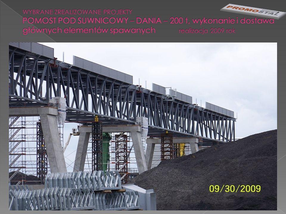 WYBRANE ZREALIZOWANE PROJEKTY POMOST POD SUWNICOWY – DANIA – 200 t, wykonanie i dostawa głównych elementów spawanych realizacja 2009 rok