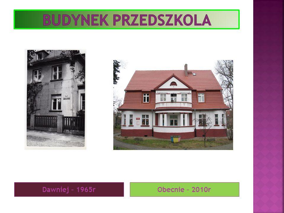 Budynek przedszkola Dawniej – 1965r Obecnie – 2010r