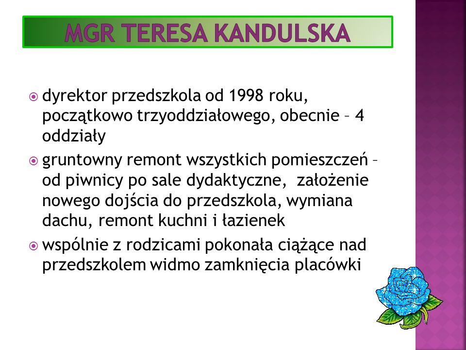 Mgr Teresa kandulska dyrektor przedszkola od 1998 roku, początkowo trzyoddziałowego, obecnie – 4 oddziały.
