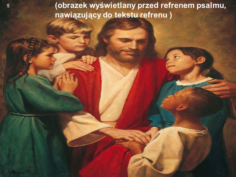 (obrazek wyświetlany przed refrenem psalmu, nawiązujący do tekstu refrenu )