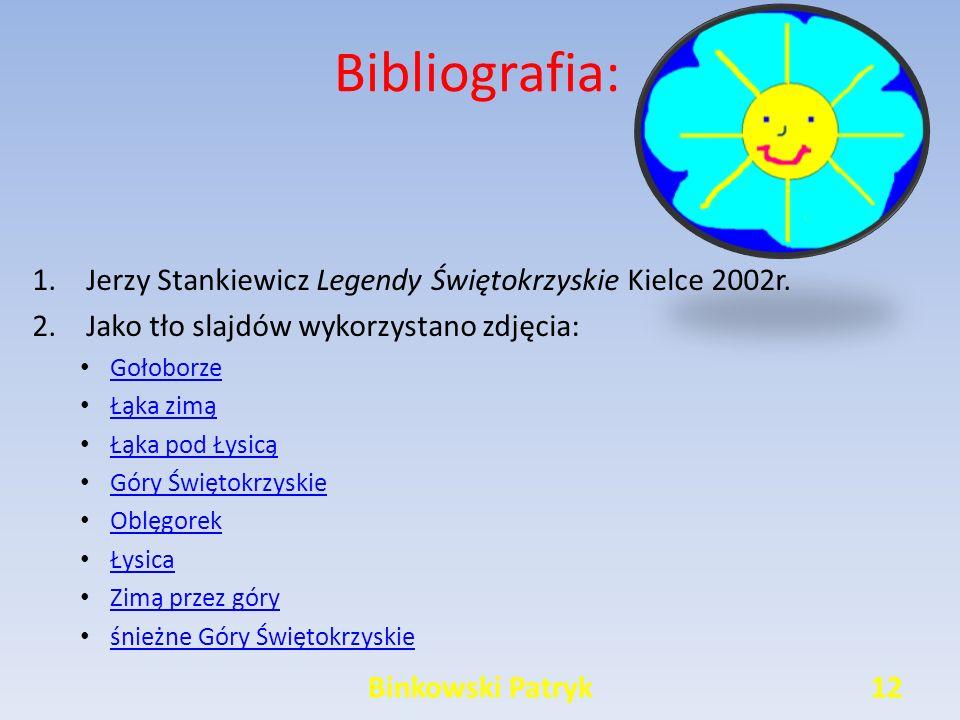 Bibliografia: Jerzy Stankiewicz Legendy Świętokrzyskie Kielce 2002r.