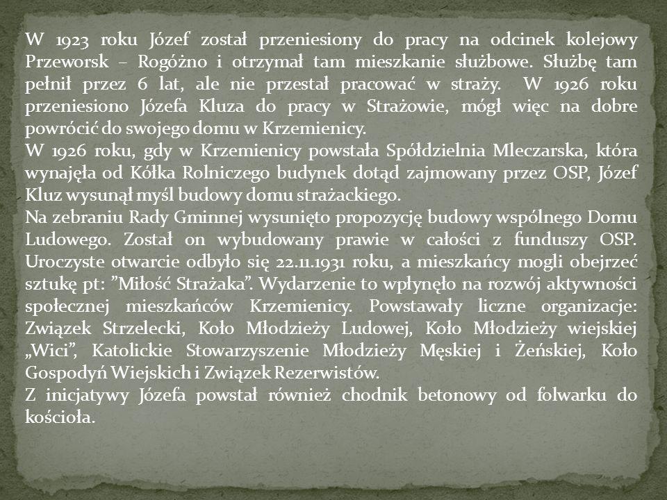 W 1923 roku Józef został przeniesiony do pracy na odcinek kolejowy Przeworsk – Rogóżno i otrzymał tam mieszkanie służbowe. Służbę tam pełnił przez 6 lat, ale nie przestał pracować w straży. W 1926 roku przeniesiono Józefa Kluza do pracy w Strażowie, mógł więc na dobre powrócić do swojego domu w Krzemienicy.