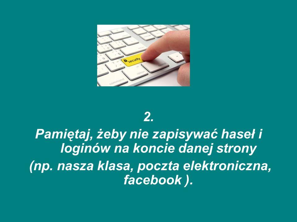 Pamiętaj, żeby nie zapisywać haseł i loginów na koncie danej strony