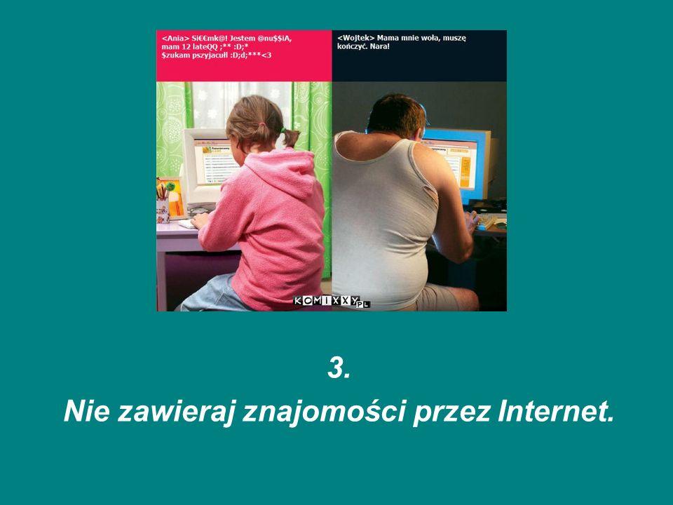 Nie zawieraj znajomości przez Internet.