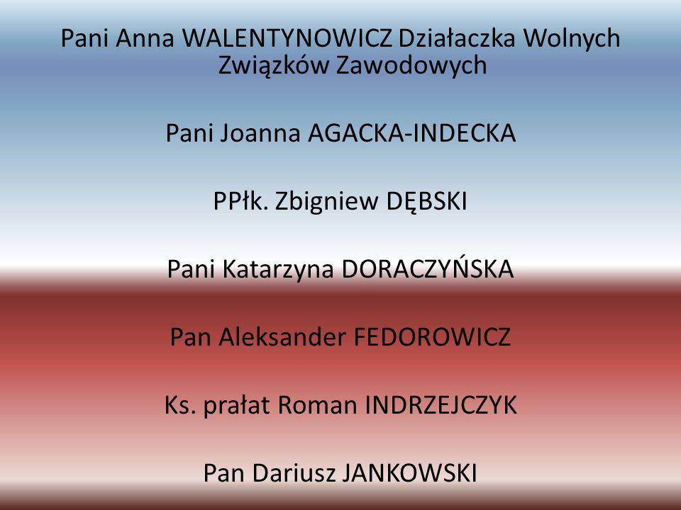 Pani Anna WALENTYNOWICZ Działaczka Wolnych Związków Zawodowych Pani Joanna AGACKA-INDECKA PPłk.