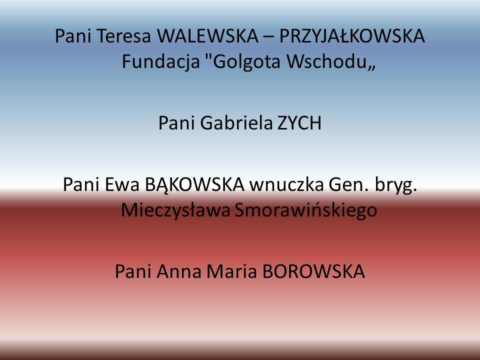 """Pani Teresa WALEWSKA – PRZYJAŁKOWSKA Fundacja Golgota Wschodu"""" Pani Gabriela ZYCH Pani Ewa BĄKOWSKA wnuczka Gen."""